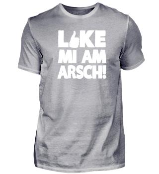 LIKE MI AM ARSCH!