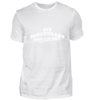 Die Denkedrans T-Shirt Mann vom Meer, white print