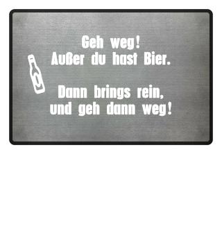 GEH WEG ! AUSSER DU HAST BIER