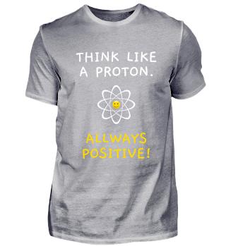 Think like a proton - allways positive