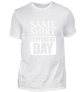 SAME SHIRT · DIFFERENT DAY #1.1