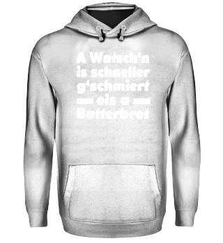 A WATSCH`N IS SCHNELLER G`SCHMIERT...