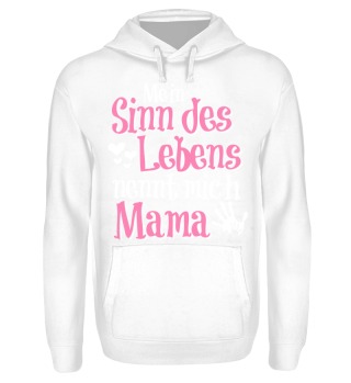 Mein Sinn des Lebens nennt mich Mama