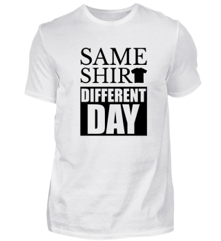 SAME SHIRT · DIFFERENT DAY #2.2